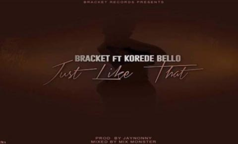 Just Like That by Bracket ft Korede Bello