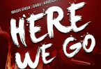 Here We Go - Gabu ft Magix Enga, Kristoff & Prezzo