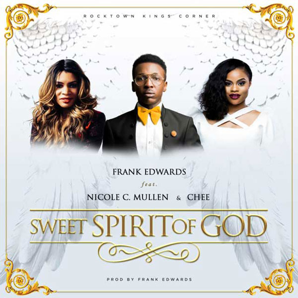 Frank Edwards Sweet Spirit Of God ft Nicole C Mullen, Chee