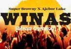 Super Browny ft Ajebo Lake Winas Street Gyration