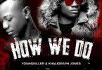 Young Killer ft Khaligraph Jones How We Do