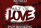 Kid Kills ft Patoranking - Only Your Love