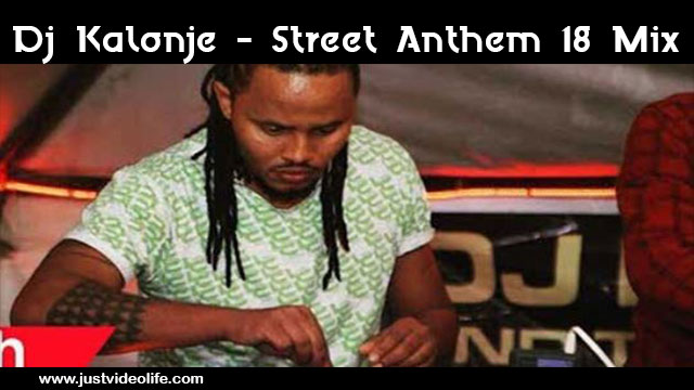 DJ Kalonje - Street Anthem 18 Mix | Mp3 Download - JustVideoLife