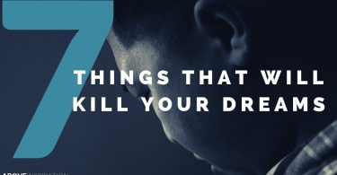 7 Things That Will destroy Your Dreams