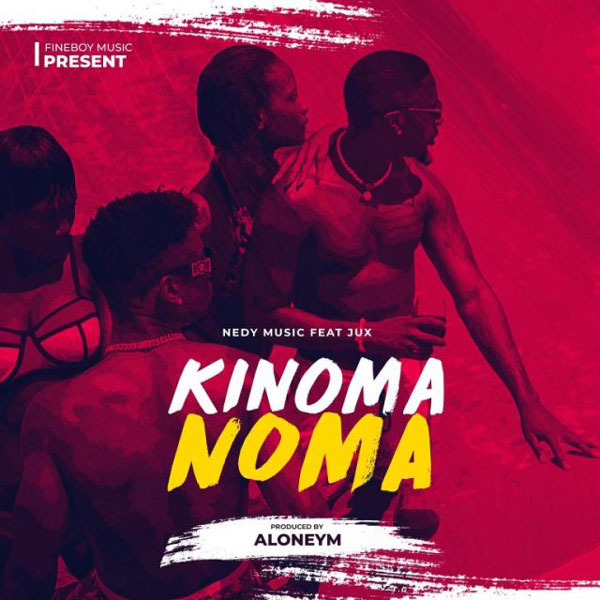 Nedy Music ft Jux - Kinoma Noma