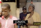 Mark Angel Comedy - LUNATIC Part Two (Episode 225)