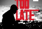 Mr. P - Too Late Mp3 Download