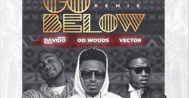 OD Woods ft Davido, Vector - Go Below Remix Mp3 Download