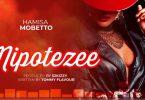 Hamisa Mobetto - Nipotezee Mp3 Download