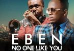 Eben ft Nathaniel Bassey - No One Like You Mp3 Download
