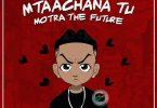 Motra The Future - Mtaachana Tu Mp3 Download