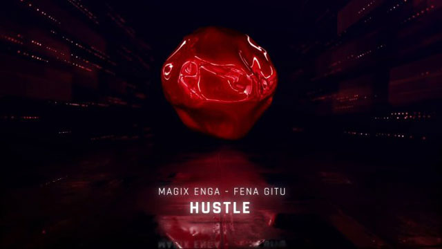 Magix Enga ft Fena Gitu - HUSTLE Mp3 Download