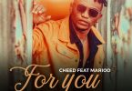 Cheed ft Marioo - FOR YOU Mp3 Download