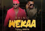 Rhino ft Shetta Wekaa Mp3 Download