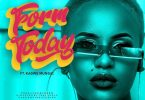 Femi One ft Kagwe Mungai - FORM TODAY Mp3 Download