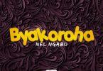 Nel Ngabo - Byakoroha MP3 Download
