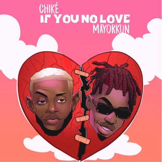 Chike ft Mayorkun - If You No Love Mp3 Download
