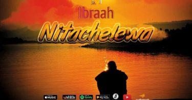 Ibraah - Nitachelewa