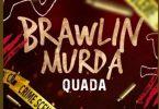 Quada - Brawlin Murda