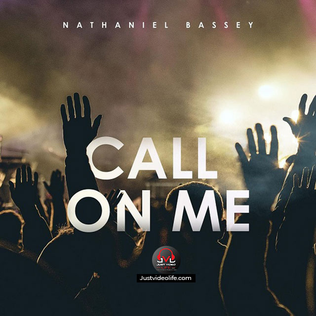 Nathaniel Bassey - Call On Me | Mp3 Download