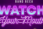 Band Beca Watch Your Mouth Mp3 Download