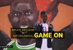 Game On by Bruce Melodie ft Dip Doundou Guiss