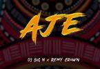 DJ Big N ft Remy Crown Aje Mp3 Download