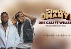 Dre Cali ft Weasel Manizo - Singa Omanyi Mp3 Download