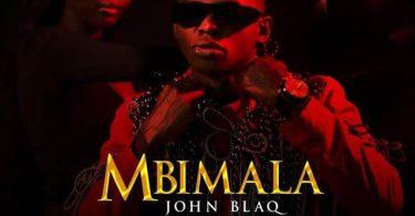 AUDIO | John Blaq - Mbimala | Mp3 Download