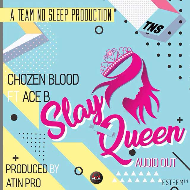 Slay Queen by Chozen Blood ft Ace B Mp3 Download