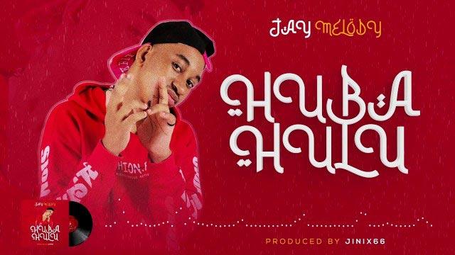 Jay Melody Huba Hulu Mp3 Download