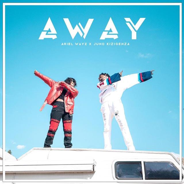Ariel Wayz ft Juno Kizigenza Away Mp3 Download