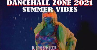 DJ B TheSpinDokta Dancehall Zone Summer Mix 2021 Mp3 Download