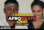 DJ MWORIA - MARCH 2021 AFROBEATS VIDEO MIX | MP3 DOWNLOAD