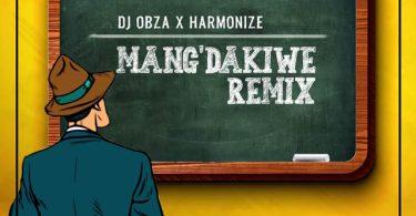 DJ Obza ft Harmonize Mang'dakiwe Remix Mp3 Download