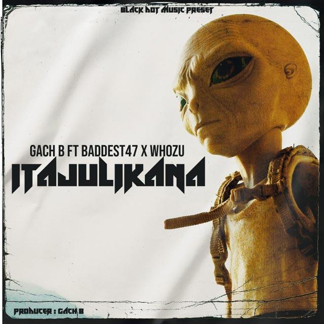 Gachi B ft Baddest 47 x Whozu Itajulikana Mp3 Download