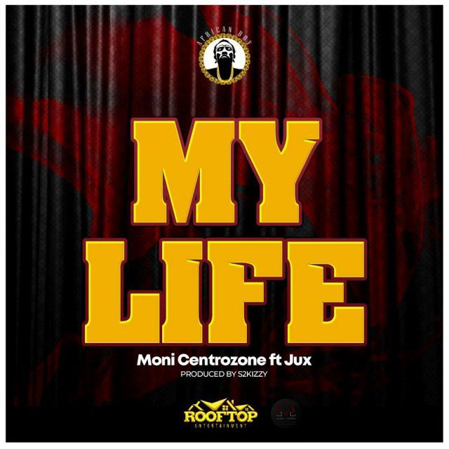 My Life by Moni Centrozone ft Jux Mp3 Download