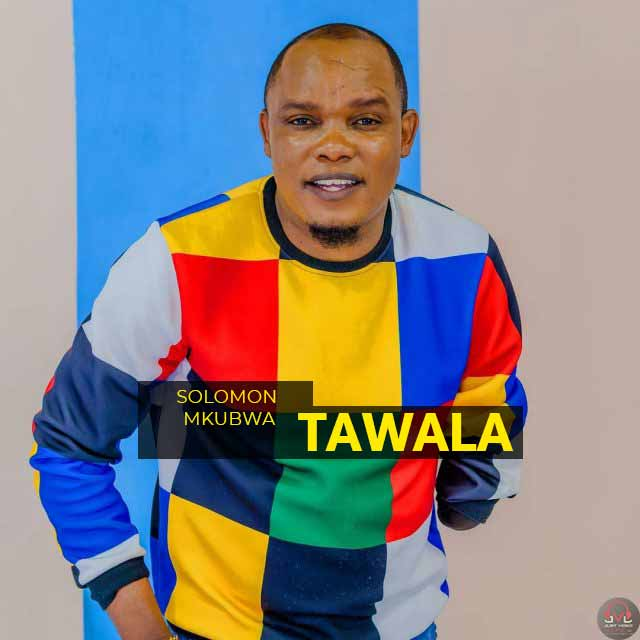 Solomon Mkubwa Tawala Mp3 Download