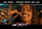 VDJ Jones Kenyan Drive Mix 2021 Mp3 Download