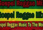DJ Blend Gospel Reggae Mix 2021 Mp3 Download