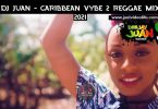 DJ Juan Caribbean Vybe Vol 2 Reggae Mix 2021 Mp3 Download
